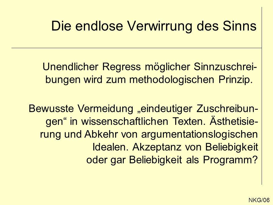 Die endlose Verwirrung des Sinns NKG/06 Unendlicher Regress möglicher Sinnzuschrei- bungen wird zum methodologischen Prinzip. Bewusste Vermeidung eind
