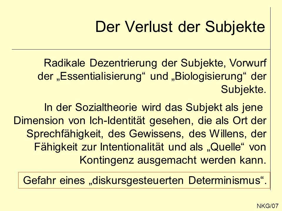 Der Verlust der Subjekte NKG/07 Radikale Dezentrierung der Subjekte, Vorwurf der Essentialisierung und Biologisierung der Subjekte. In der Sozialtheor