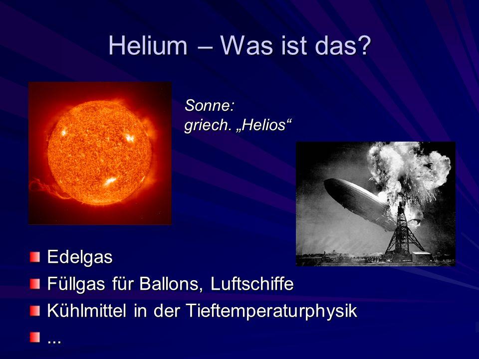 Warum uns Helium fasziniert Einziger Stoff, der nicht fest wird.