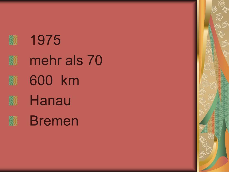 1975 mehr als 70 600 km Hanau Bremen