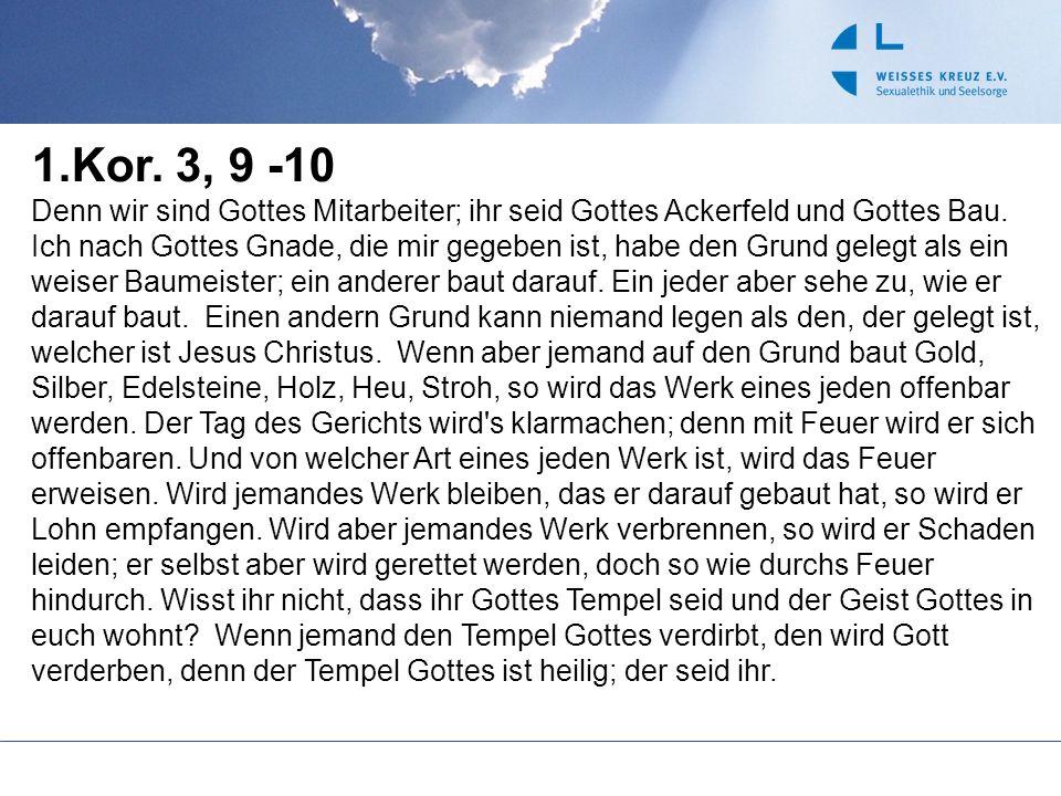 1.Kor. 3, 9 -10 Denn wir sind Gottes Mitarbeiter; ihr seid Gottes Ackerfeld und Gottes Bau. Ich nach Gottes Gnade, die mir gegeben ist, habe den Grund