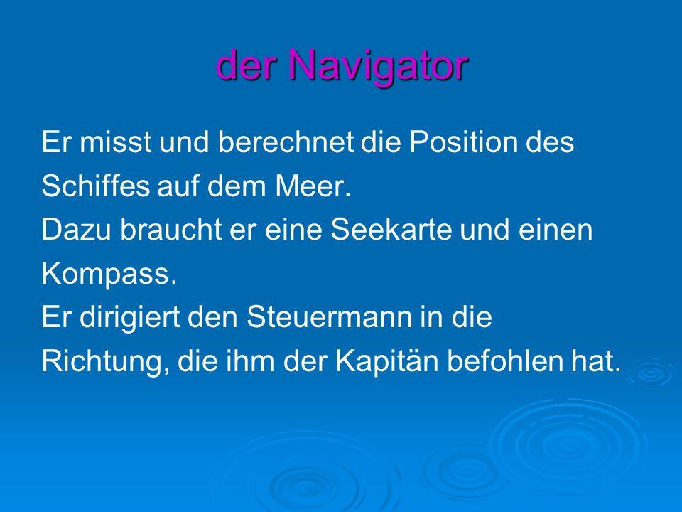 der Navigator Er misst und berechnet die Position des Schiffes auf dem Meer.