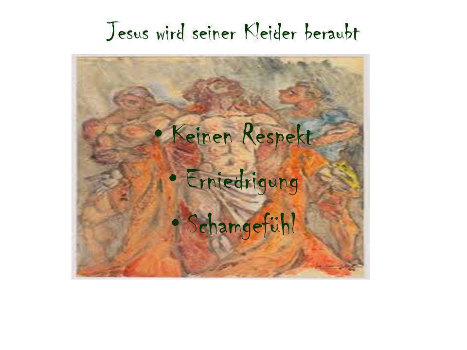 Jesus wird seiner Kleider beraubt Keinen Respekt Erniedrigung Schamgefühl