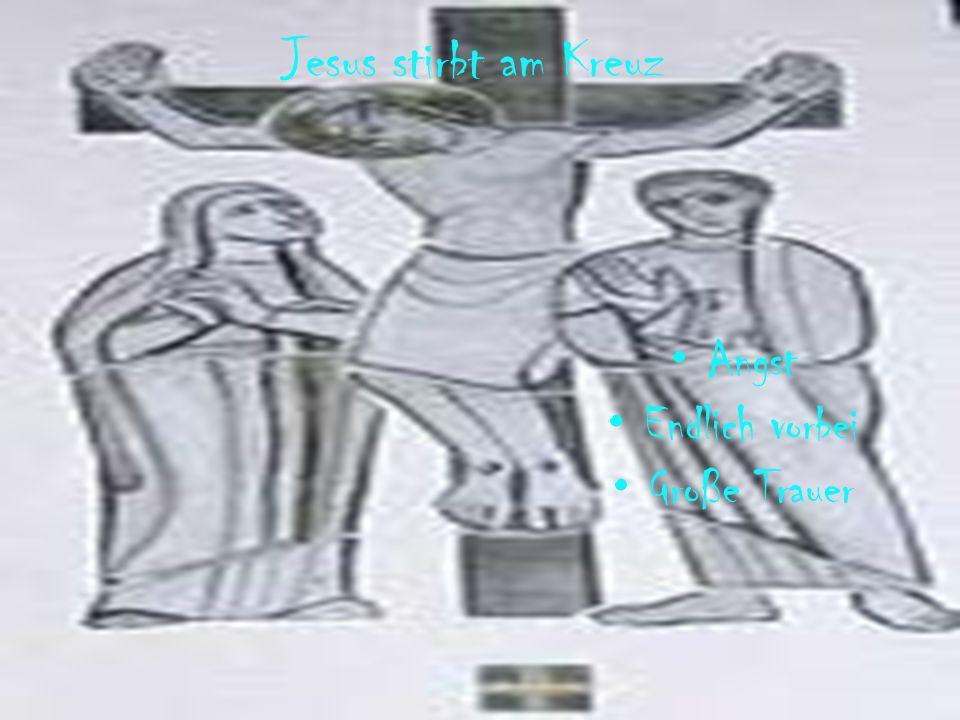 Jesus stirbt am Kreuz Angst Endlich vorbei Große Trauer