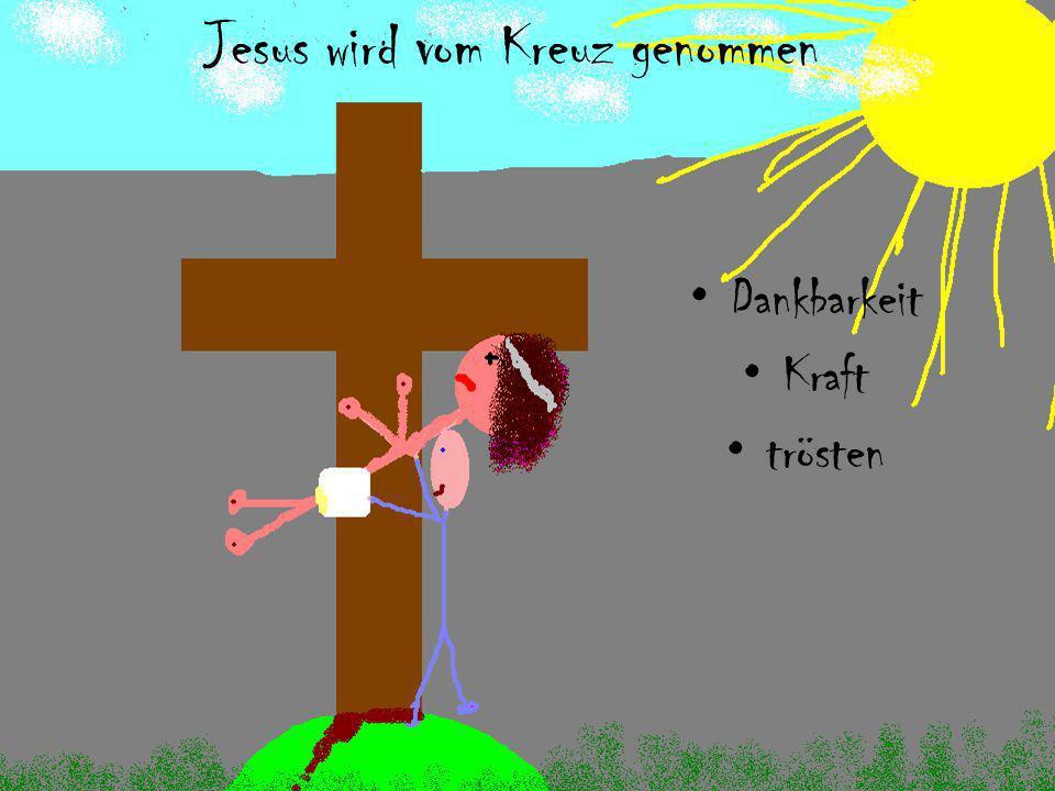 Jesus wird vom Kreuz genommen Dankbarkeit Kraft trösten