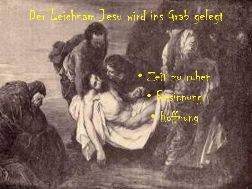 Der Leichnam Jesu wird ins Grab gelegt Zeit zu ruhen Besinnung Hoffnung