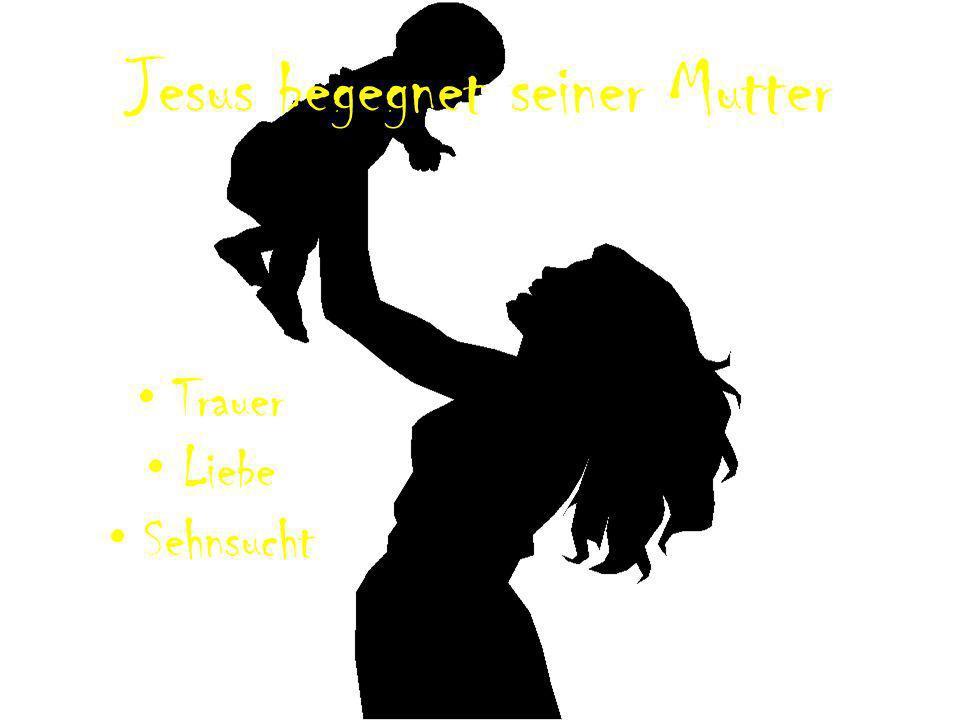 Jesus begegnet seiner Mutter Trauer Liebe Sehnsucht