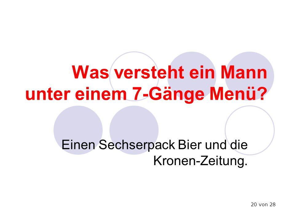 Was versteht ein Mann unter einem 7-Gänge Menü? Einen Sechserpack Bier und die Kronen-Zeitung. 20 von 28