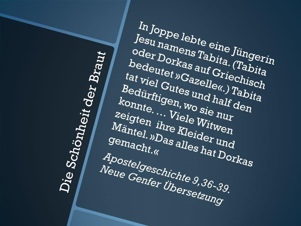 In Joppe lebte eine Jüngerin Jesu namens Tabita. (Tabita oder Dorkas auf Griechisch bedeutet »Gazelle«.) Tabita tat viel Gutes und half den Bedürftige