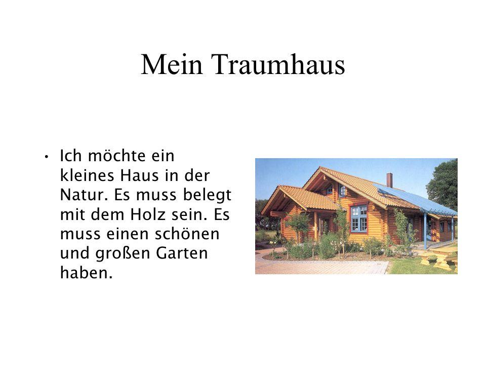 Mein Traumhaus Ich möchte ein kleines Haus in der Natur. Es muss belegt mit dem Holz sein. Es muss einen schönen und großen Garten haben.