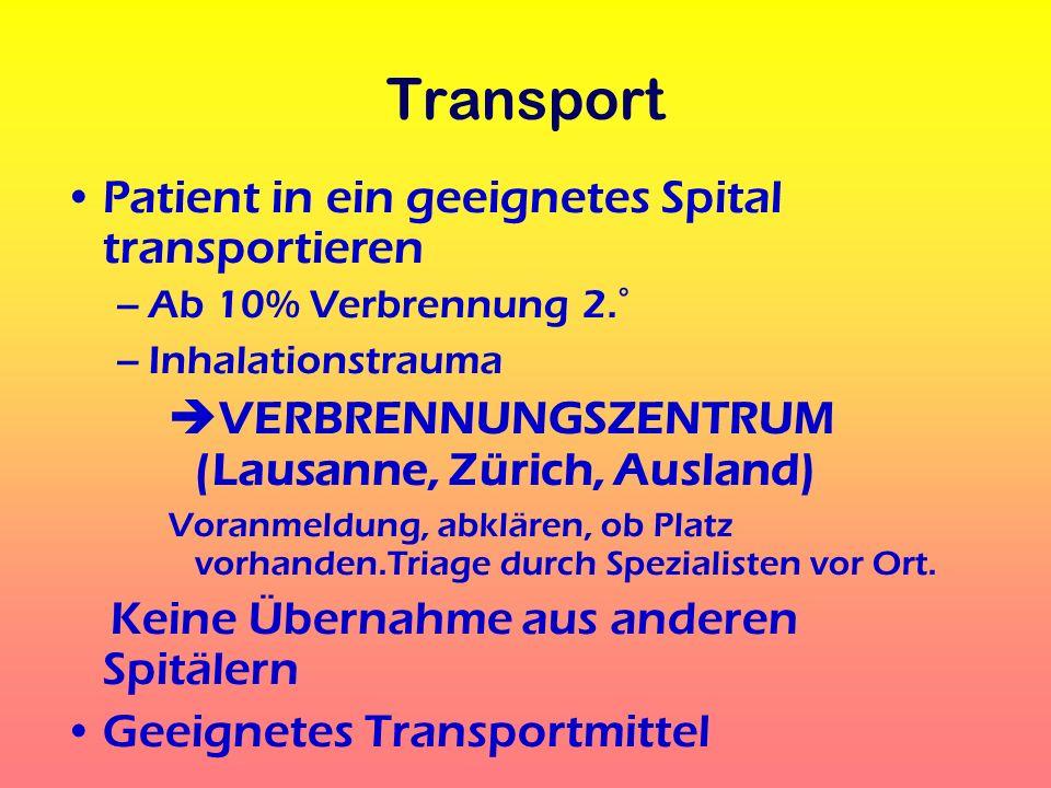 Transport Patient in ein geeignetes Spital transportieren –Ab 10% Verbrennung 2.° –Inhalationstrauma VERBRENNUNGSZENTRUM (Lausanne, Zürich, Ausland) V