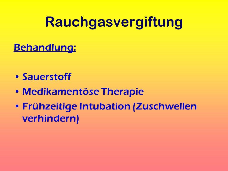 Rauchgasvergiftung Behandlung: Sauerstoff Medikamentöse Therapie Frühzeitige Intubation (Zuschwellen verhindern)