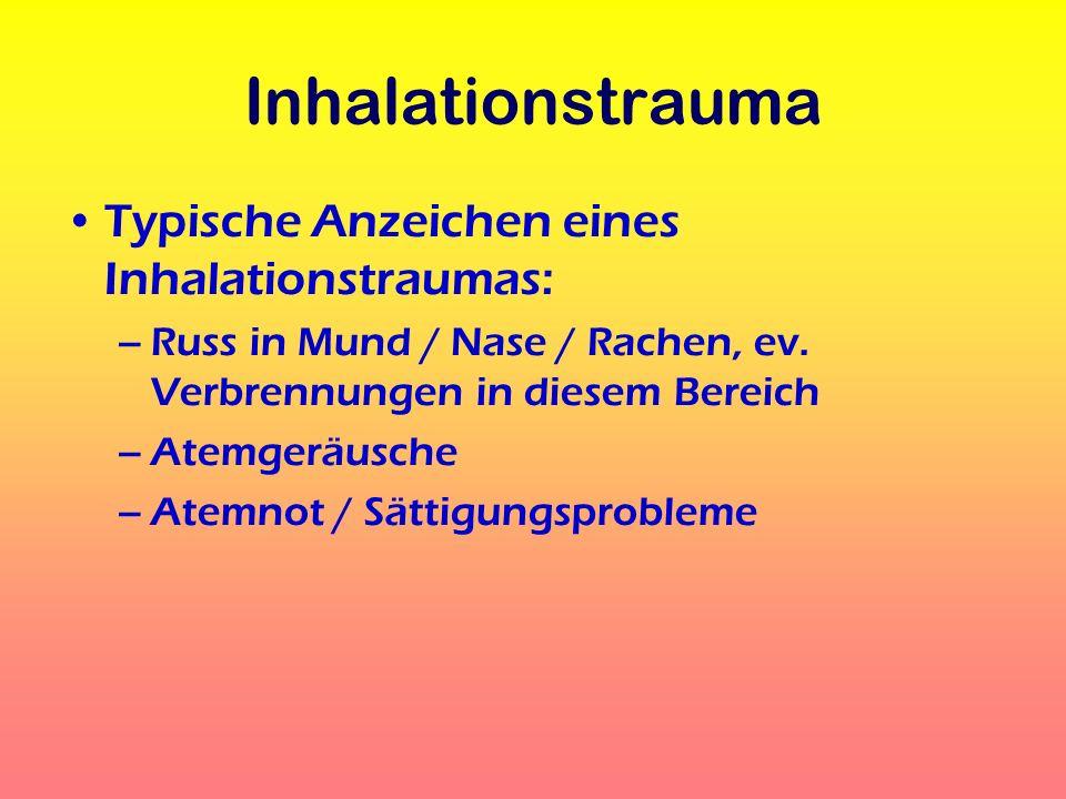 Inhalationstrauma Typische Anzeichen eines Inhalationstraumas: –Russ in Mund / Nase / Rachen, ev. Verbrennungen in diesem Bereich –Atemgeräusche –Atem