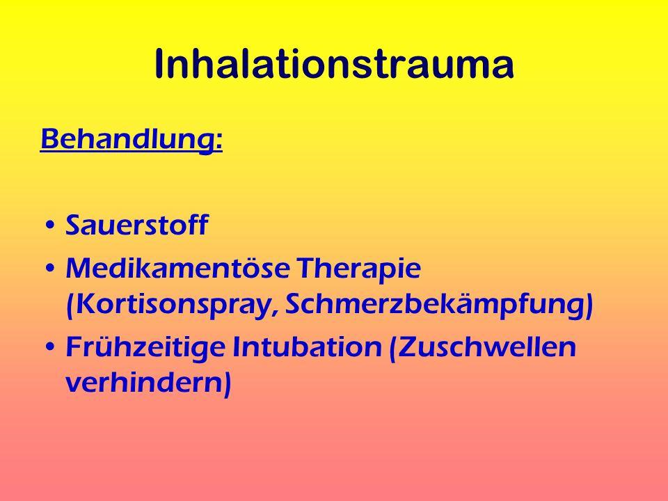 Inhalationstrauma Behandlung: Sauerstoff Medikamentöse Therapie (Kortisonspray, Schmerzbekämpfung) Frühzeitige Intubation (Zuschwellen verhindern)