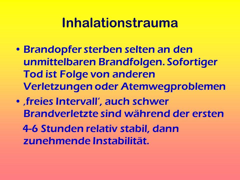 Inhalationstrauma Brandopfer sterben selten an den unmittelbaren Brandfolgen. Sofortiger Tod ist Folge von anderen Verletzungen oder Atemwegproblemen