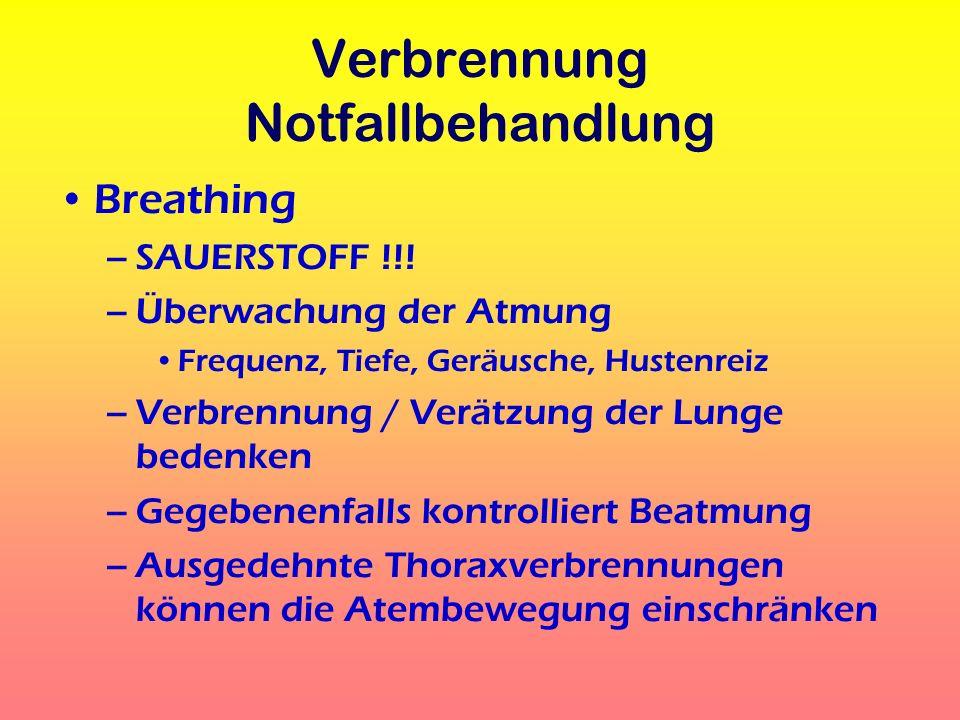 Verbrennung Notfallbehandlung Breathing –SAUERSTOFF !!! –Überwachung der Atmung Frequenz, Tiefe, Geräusche, Hustenreiz –Verbrennung / Verätzung der Lu