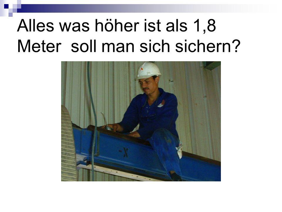 Alles was höher ist als 1,8 Meter soll man sich sichern?