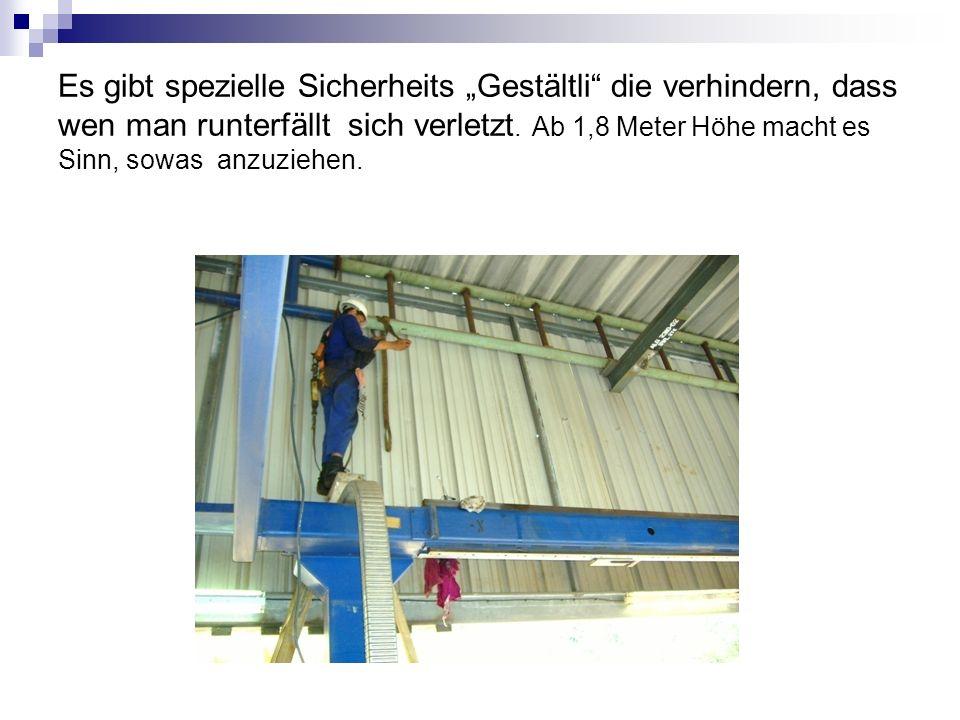 Es gibt spezielle Sicherheits Gestältli die verhindern, dass wen man runterfällt sich verletzt. Ab 1,8 Meter Höhe macht es Sinn, sowas anzuziehen.