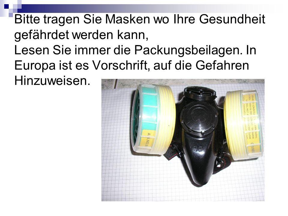 Bitte tragen Sie Masken wo Ihre Gesundheit gefährdet werden kann, Lesen Sie immer die Packungsbeilagen. In Europa ist es Vorschrift, auf die Gefahren
