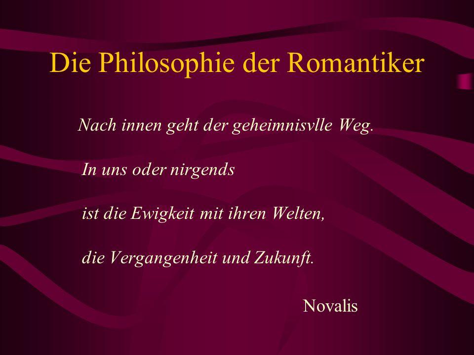Die Philosophie der Romantiker Nach innen geht der geheimnisvlle Weg.
