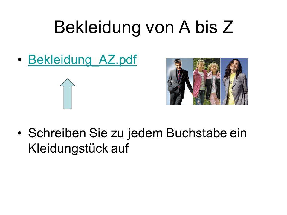Bekleidung von A bis Z Bekleidung_AZ.pdf Schreiben Sie zu jedem Buchstabe ein Kleidungstück auf