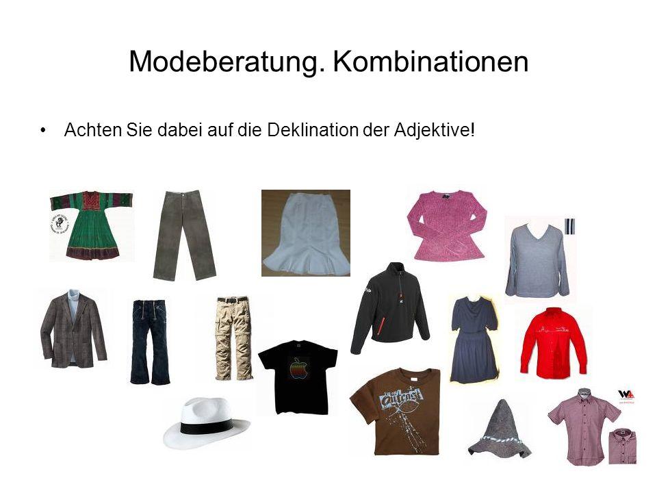 Modeberatung. Kombinationen Achten Sie dabei auf die Deklination der Adjektive!