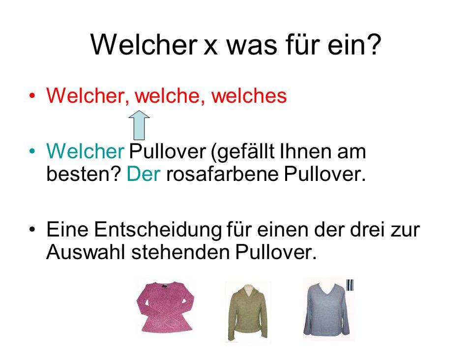 Welcher x was für ein? Welcher, welche, welches Welcher Pullover (gefällt Ihnen am besten? Der rosafarbene Pullover. Eine Entscheidung für einen der d