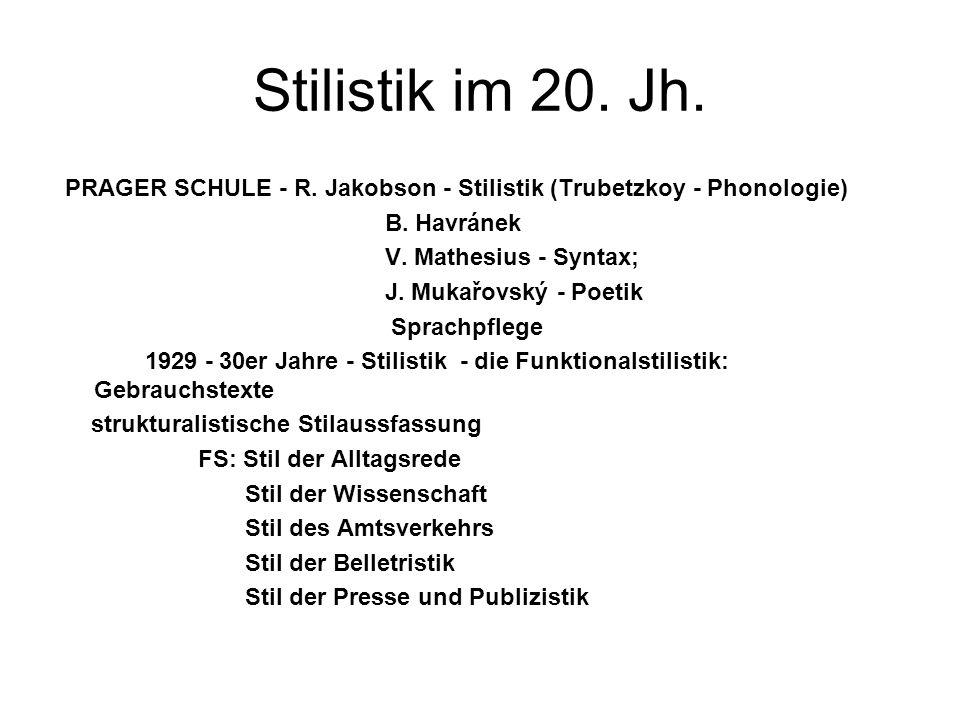 Stilistik im 20. Jh. PRAGER SCHULE - R. Jakobson - Stilistik (Trubetzkoy - Phonologie) B. Havránek V. Mathesius - Syntax; J. Mukařovský - Poetik Sprac