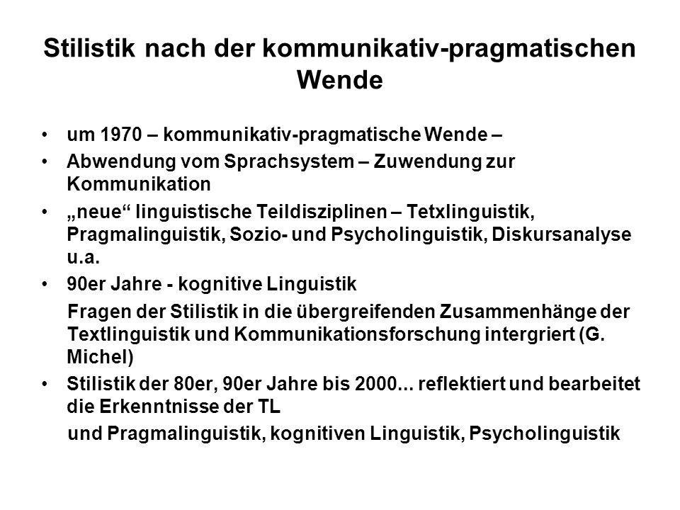 Stilistik nach der kommunikativ-pragmatischen Wende um 1970 – kommunikativ-pragmatische Wende – Abwendung vom Sprachsystem – Zuwendung zur Kommunikati