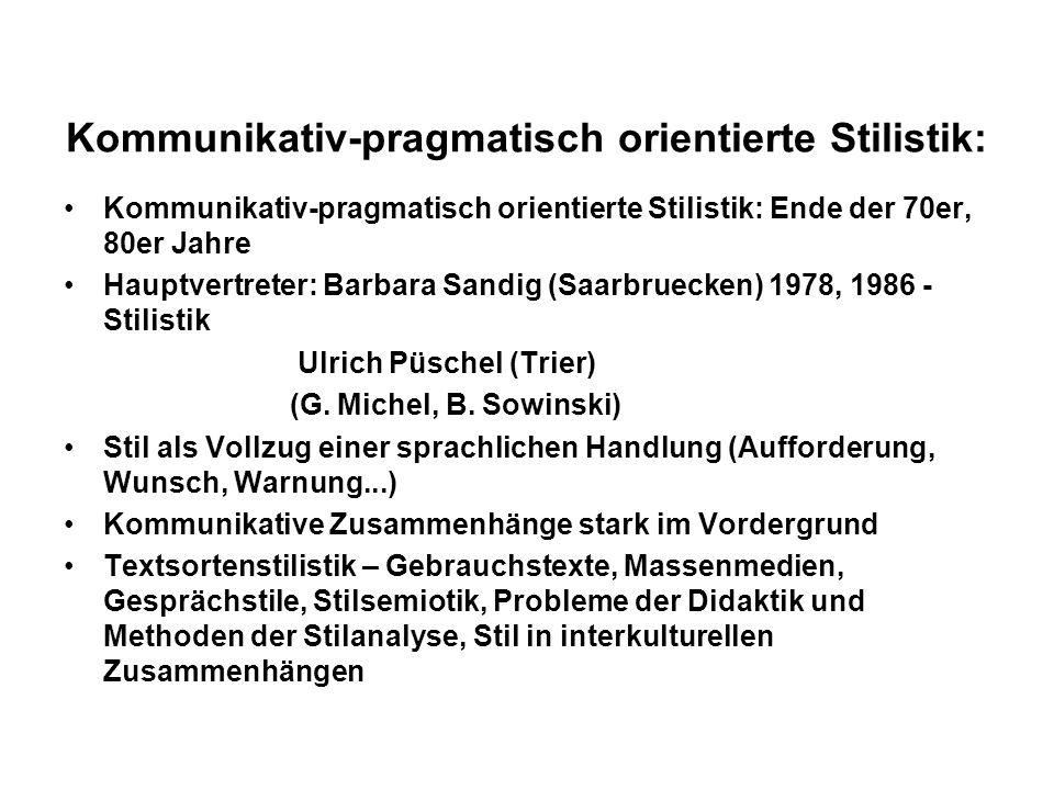 Kommunikativ-pragmatisch orientierte Stilistik: Kommunikativ-pragmatisch orientierte Stilistik: Ende der 70er, 80er Jahre Hauptvertreter: Barbara Sand