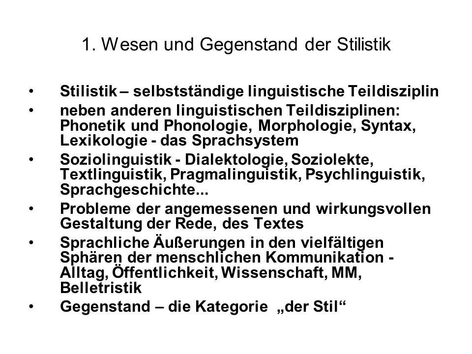 1. Wesen und Gegenstand der Stilistik Stilistik – selbstständige linguistische Teildisziplin neben anderen linguistischen Teildisziplinen: Phonetik un