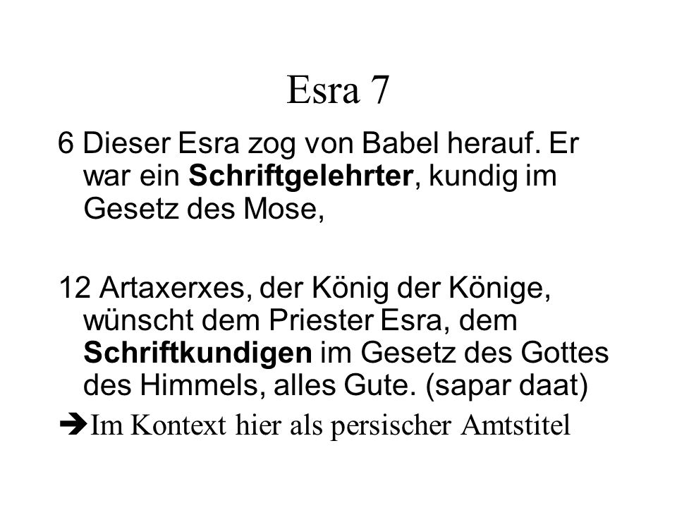 Esra 7 6 Dieser Esra zog von Babel herauf. Er war ein Schriftgelehrter, kundig im Gesetz des Mose, 12 Artaxerxes, der König der Könige, wünscht dem Pr