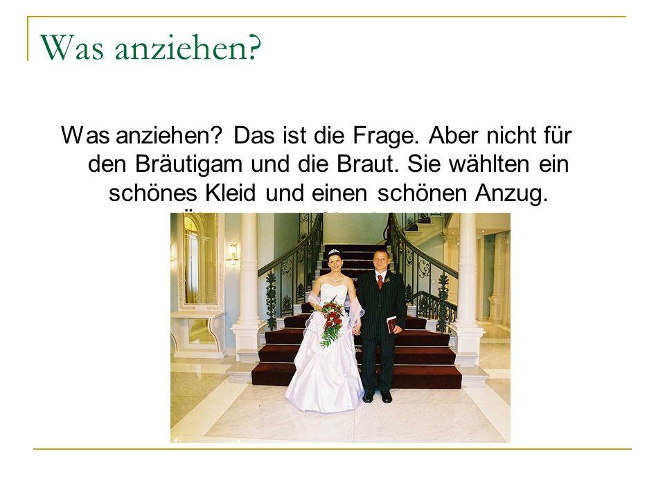 Was anziehen? Was anziehen? Das ist die Frage. Aber nicht für den Bräutigam und die Braut. Sie wählten ein schönes Kleid und einen schönen Anzug. Über