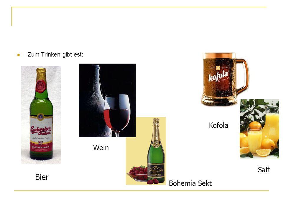 Zum Trinken gibt est: Bier Wein Bohemia Sekt Kofola Saft