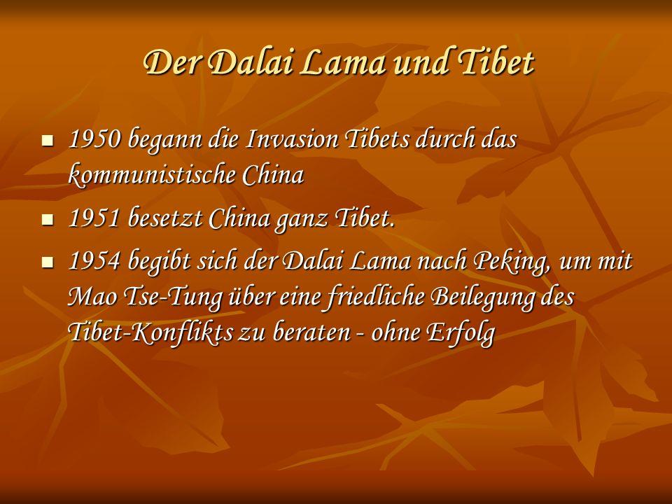 Der Dalai Lama und Tibet 1950 begann die Invasion Tibets durch das kommunistische China 1950 begann die Invasion Tibets durch das kommunistische China 1951 besetzt China ganz Tibet.