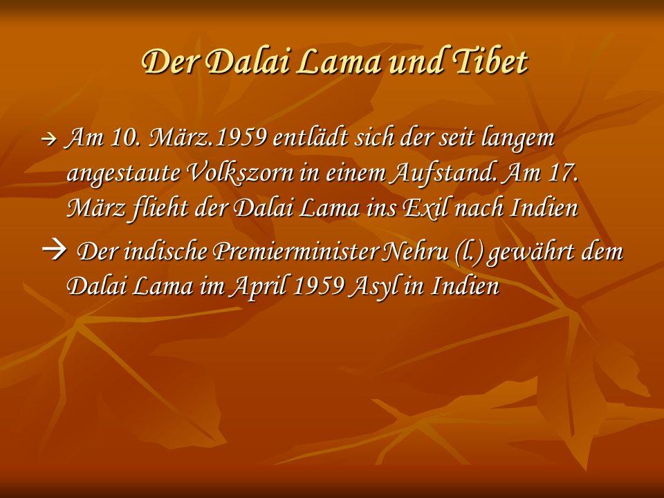 Der Dalai Lama und Tibet Am 10. März.1959 entlädt sich der seit langem angestaute Volkszorn in einem Aufstand. Am 17. März flieht der Dalai Lama ins E