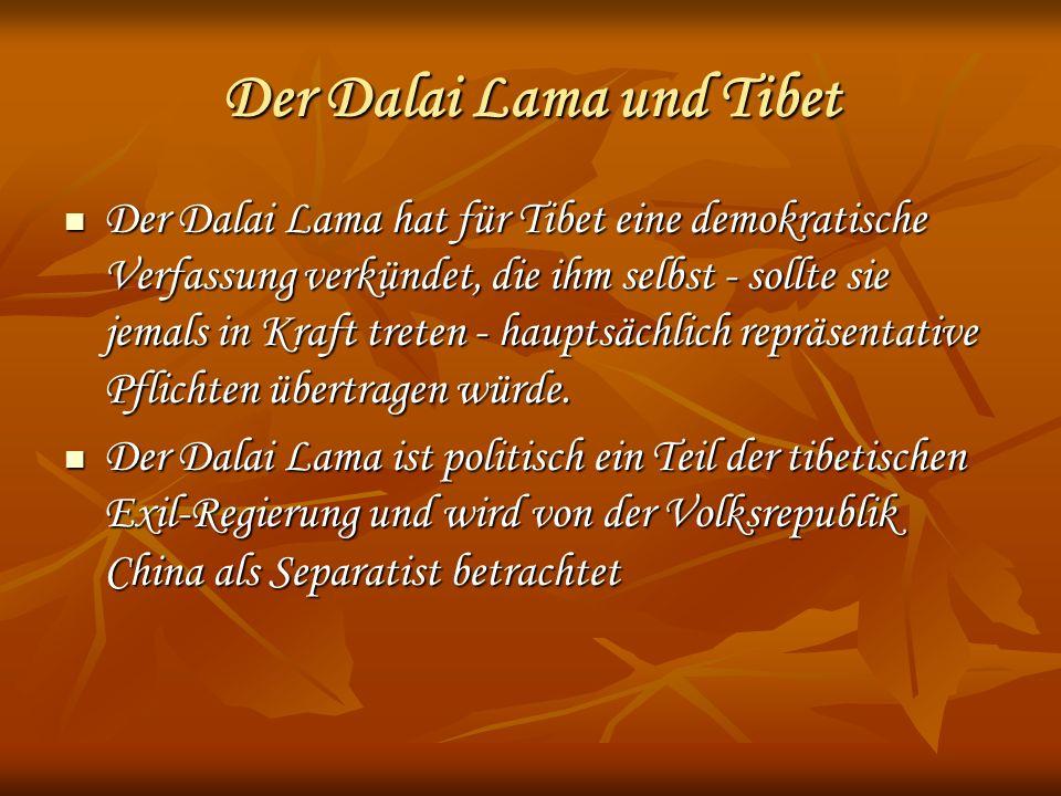 Der Dalai Lama und Tibet Der Dalai Lama hat für Tibet eine demokratische Verfassung verkündet, die ihm selbst - sollte sie jemals in Kraft treten - hauptsächlich repräsentative Pflichten übertragen würde.