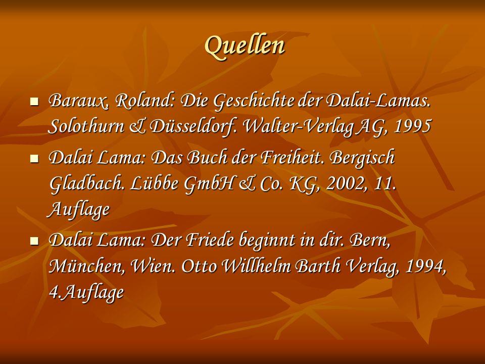 Quellen Baraux, Roland: Die Geschichte der Dalai-Lamas. Solothurn & Düsseldorf. Walter-Verlag AG, 1995 Baraux, Roland: Die Geschichte der Dalai-Lamas.