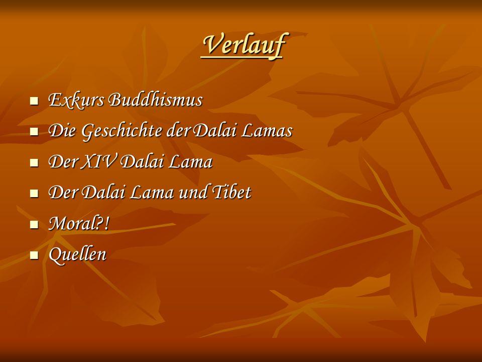 Verlauf Exkurs Buddhismus Exkurs Buddhismus Die Geschichte der Dalai Lamas Die Geschichte der Dalai Lamas Der XIV Dalai Lama Der XIV Dalai Lama Der Da