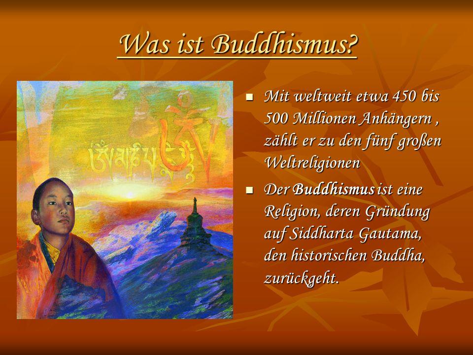 Was ist Buddhismus? Mit weltweit etwa 450 bis 500 Millionen Anhängern, zählt er zu den fünf großen Weltreligionen Mit weltweit etwa 450 bis 500 Millio