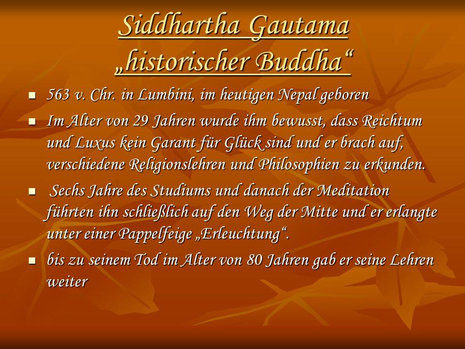 Siddhartha Gautama historischer Buddha 563 v. Chr. in Lumbini, im heutigen Nepal geboren 563 v. Chr. in Lumbini, im heutigen Nepal geboren Im Alter vo