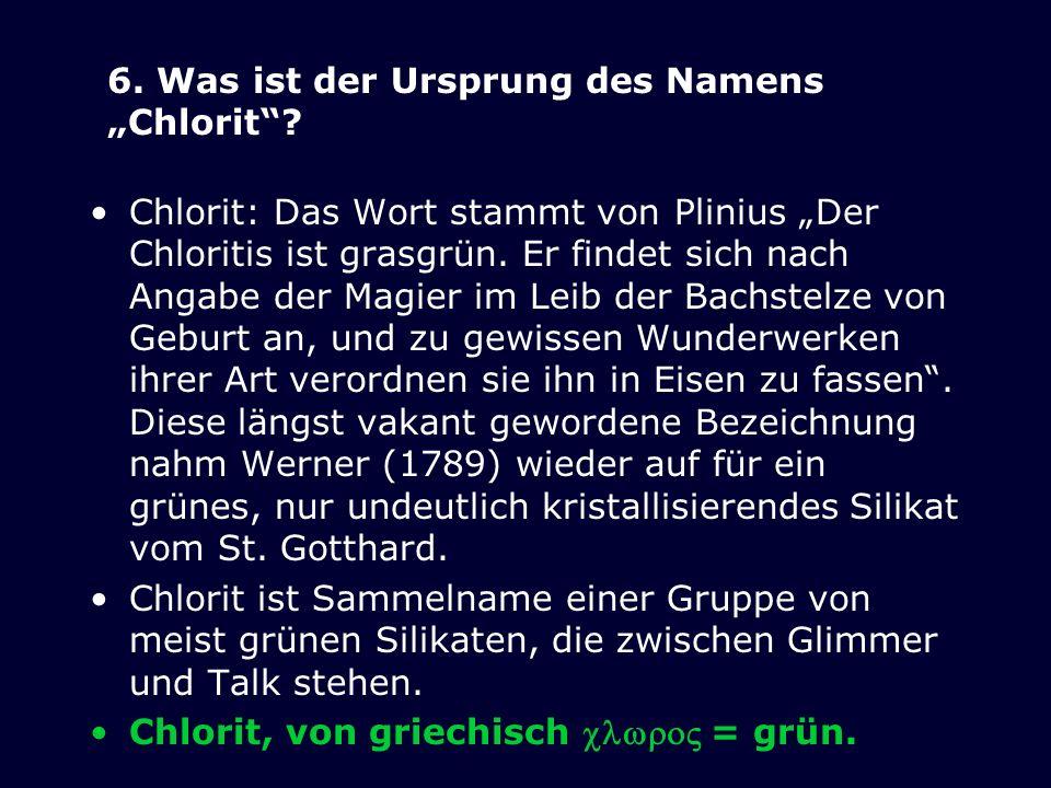 Chlorit: Das Wort stammt von Plinius Der Chloritis ist grasgrün. Er findet sich nach Angabe der Magier im Leib der Bachstelze von Geburt an, und zu ge