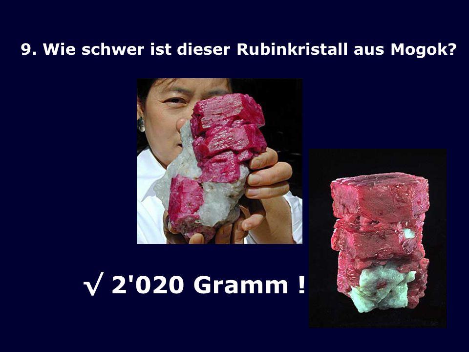 9. Wie schwer ist dieser Rubinkristall aus Mogok? 2'020 Gramm !