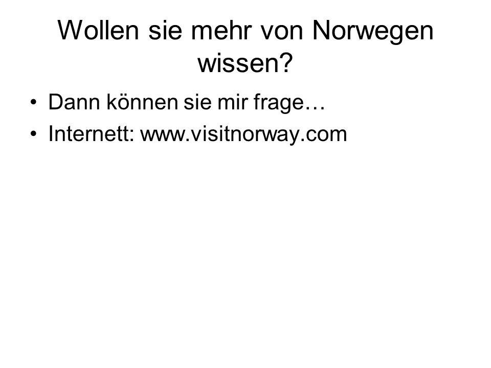 Wollen sie mehr von Norwegen wissen? Dann können sie mir frage… Internett: www.visitnorway.com