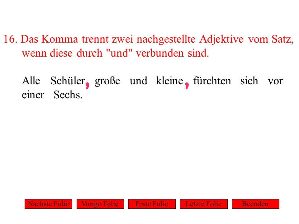 16. Das Komma trennt zwei nachgestellte Adjektive vom Satz, wenn diese durch