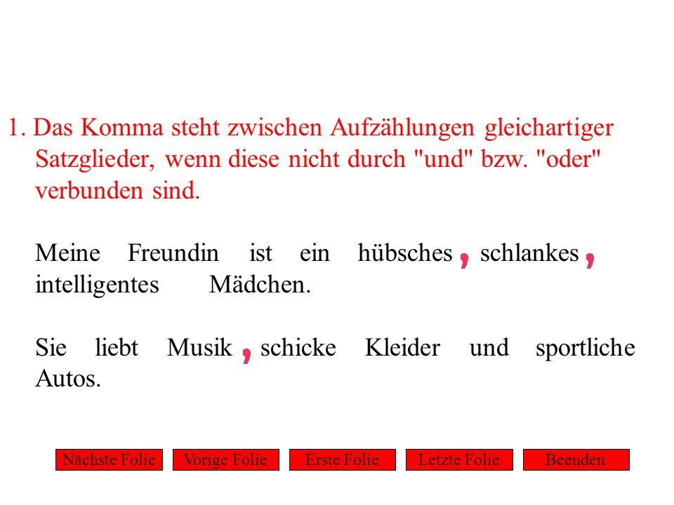 1. Das Komma steht zwischen Aufzählungen gleichartiger Satzglieder, wenn diese nicht durch