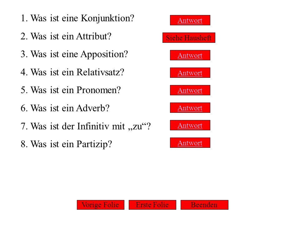 1. Was ist eine Konjunktion? 2. Was ist ein Attribut? 3. Was ist eine Apposition? 4. Was ist ein Relativsatz? 5. Was ist ein Pronomen? 6. Was ist ein