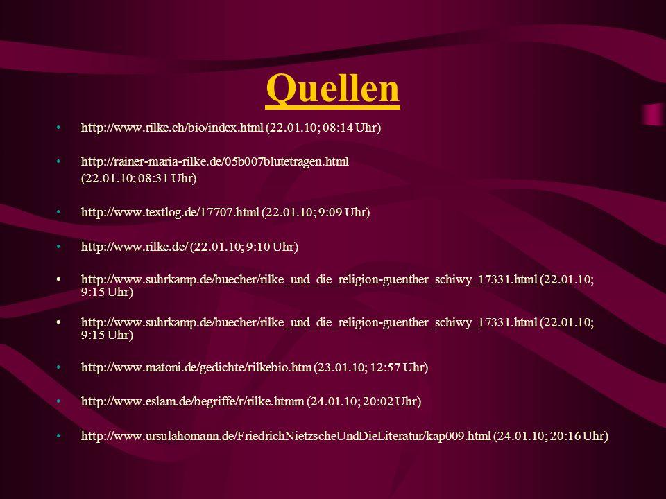 Quellen http://www.rilke.ch/bio/index.html (22.01.10; 08:14 Uhr) http://rainer-maria-rilke.de/05b007blutetragen.html (22.01.10; 08:31 Uhr) http://www.