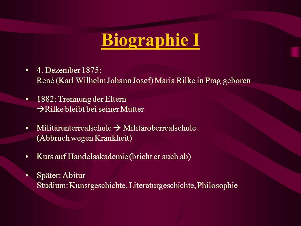 Biographie I 4. Dezember 1875: René (Karl Wilhelm Johann Josef) Maria Rilke in Prag geboren 1882: Trennung der Eltern Rilke bleibt bei seiner Mutter M