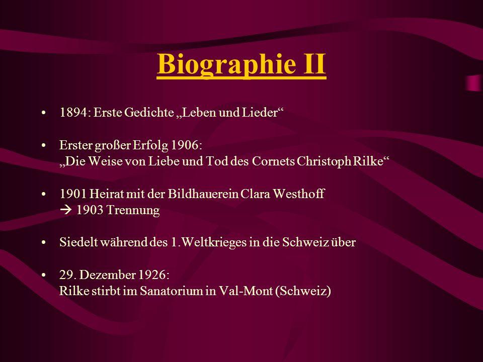Biographie II 1894: Erste Gedichte Leben und Lieder Erster großer Erfolg 1906: Die Weise von Liebe und Tod des Cornets Christoph Rilke 1901 Heirat mit